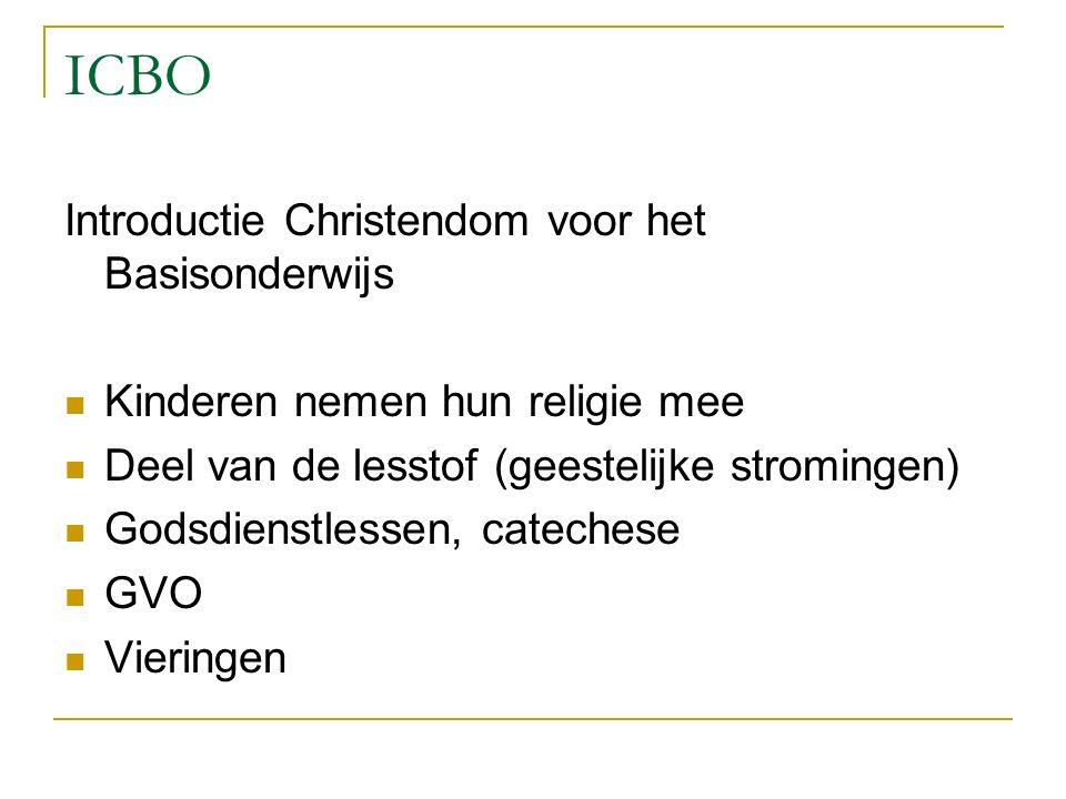 ICBO Introductie Christendom voor het Basisonderwijs Kinderen nemen hun religie mee Deel van de lesstof (geestelijke stromingen) Godsdienstlessen, catechese GVO Vieringen