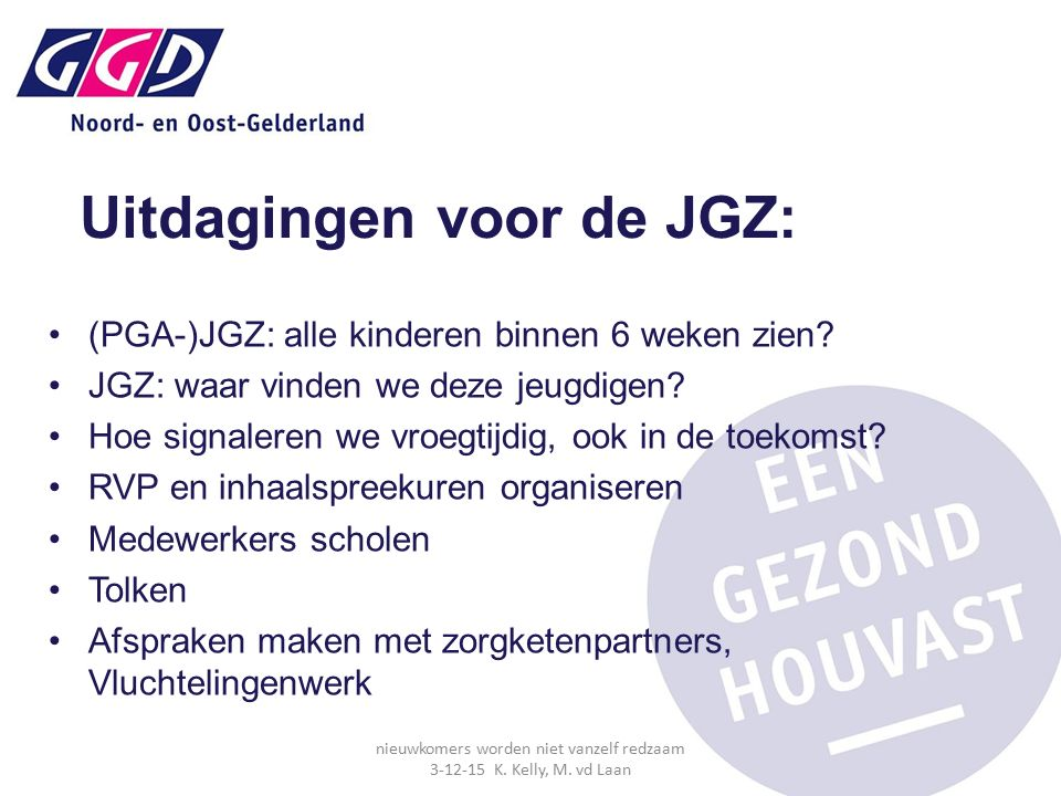 Uitdagingen voor de JGZ: (PGA-)JGZ: alle kinderen binnen 6 weken zien? JGZ: waar vinden we deze jeugdigen? Hoe signaleren we vroegtijdig, ook in de to