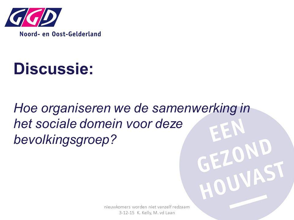 Discussie: Hoe organiseren we de samenwerking in het sociale domein voor deze bevolkingsgroep? nieuwkomers worden niet vanzelf redzaam 3-12-15 K. Kell