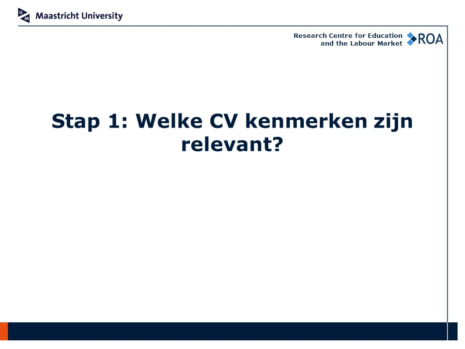 Research Centre for Education and the Labour Market Stap 1: Welke CV kenmerken zijn relevant