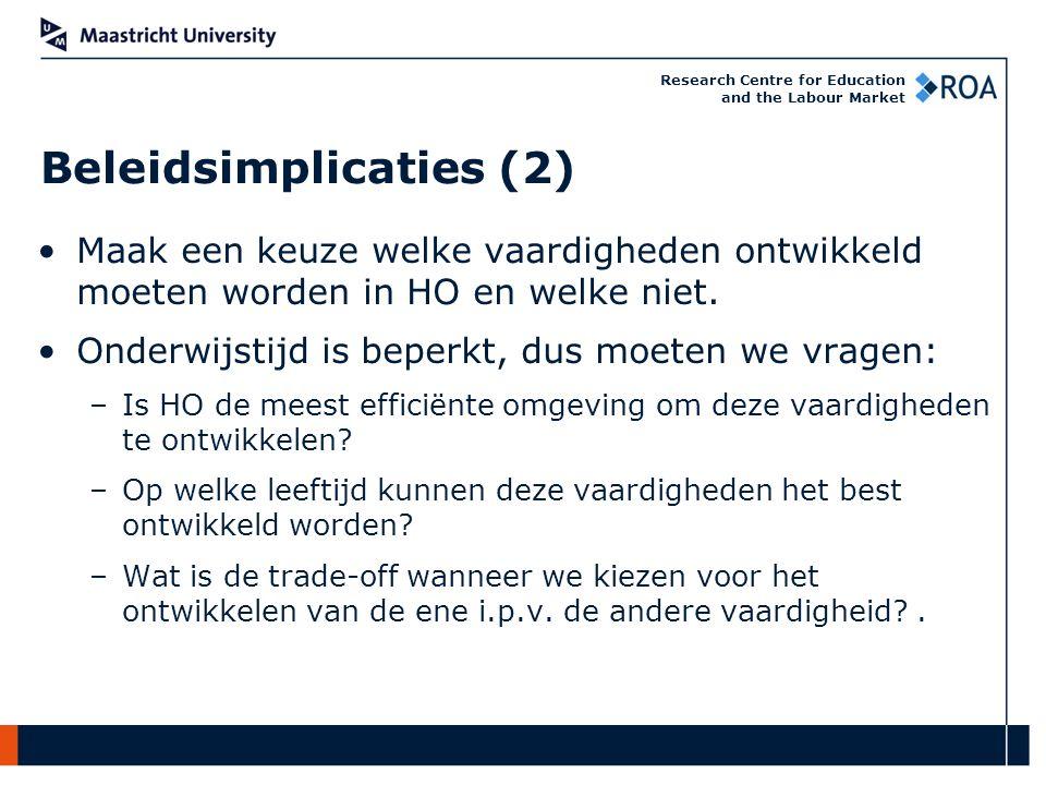 Research Centre for Education and the Labour Market Beleidsimplicaties (2) Maak een keuze welke vaardigheden ontwikkeld moeten worden in HO en welke niet.