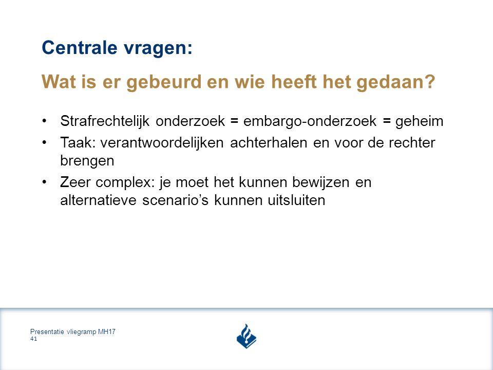 Presentatie vliegramp MH17 41 Centrale vragen: Wat is er gebeurd en wie heeft het gedaan.