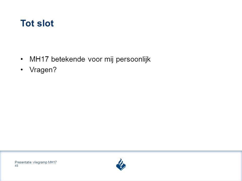 Presentatie vliegramp MH17 45 Tot slot MH17 betekende voor mij persoonlijk Vragen