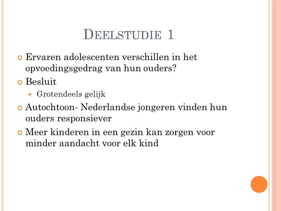 D EELSTUDIE 1 Ervaren adolescenten verschillen in het opvoedingsgedrag van hun ouders? Besluit Grotendeels gelijk Autochtoon- Nederlandse jongeren vin