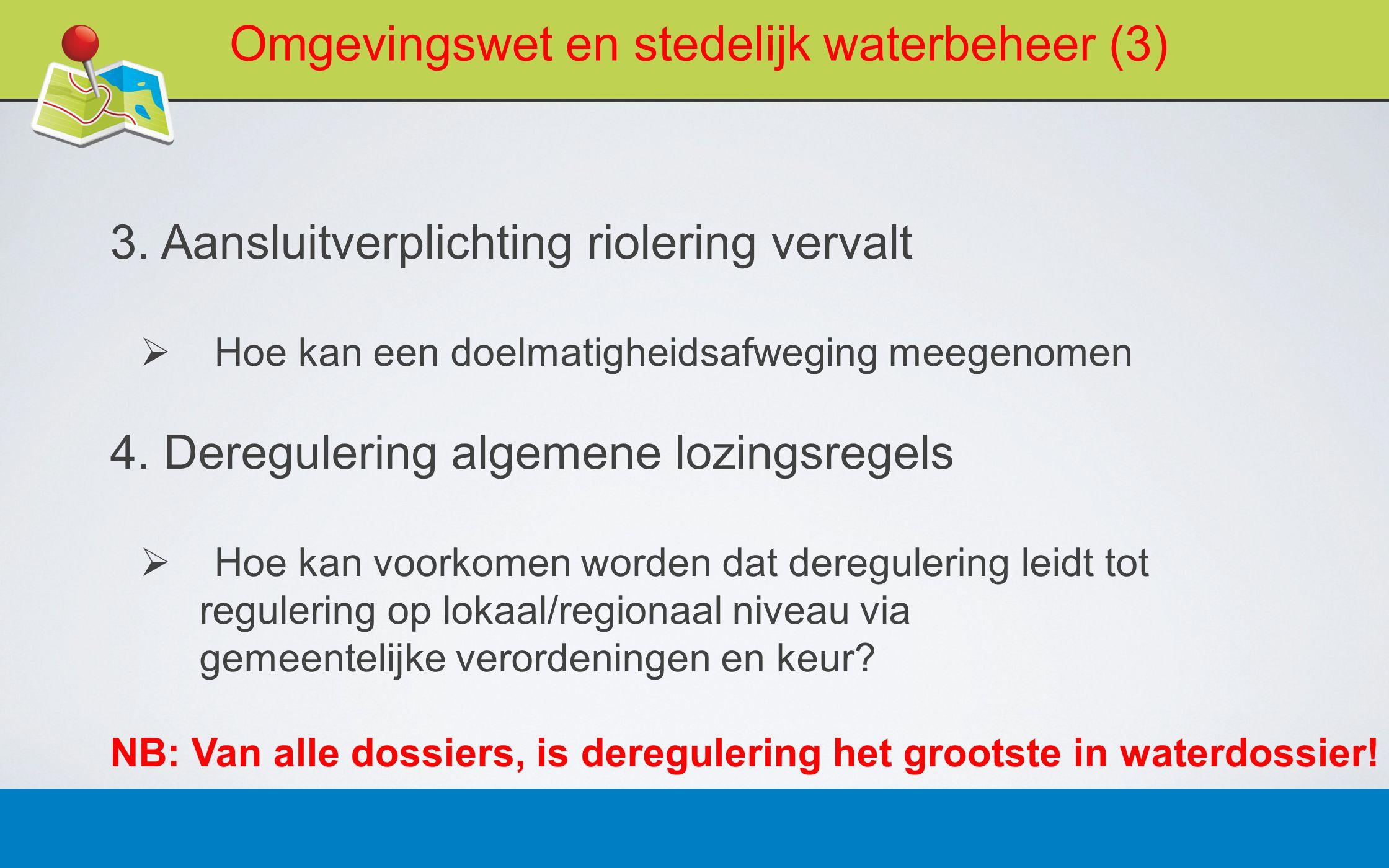 27 februari 20137 Omgevingswet en stedelijk waterbeheer (3) 3. Aansluitverplichting riolering vervalt  Hoe kan een doelmatigheidsafweging meegenomen