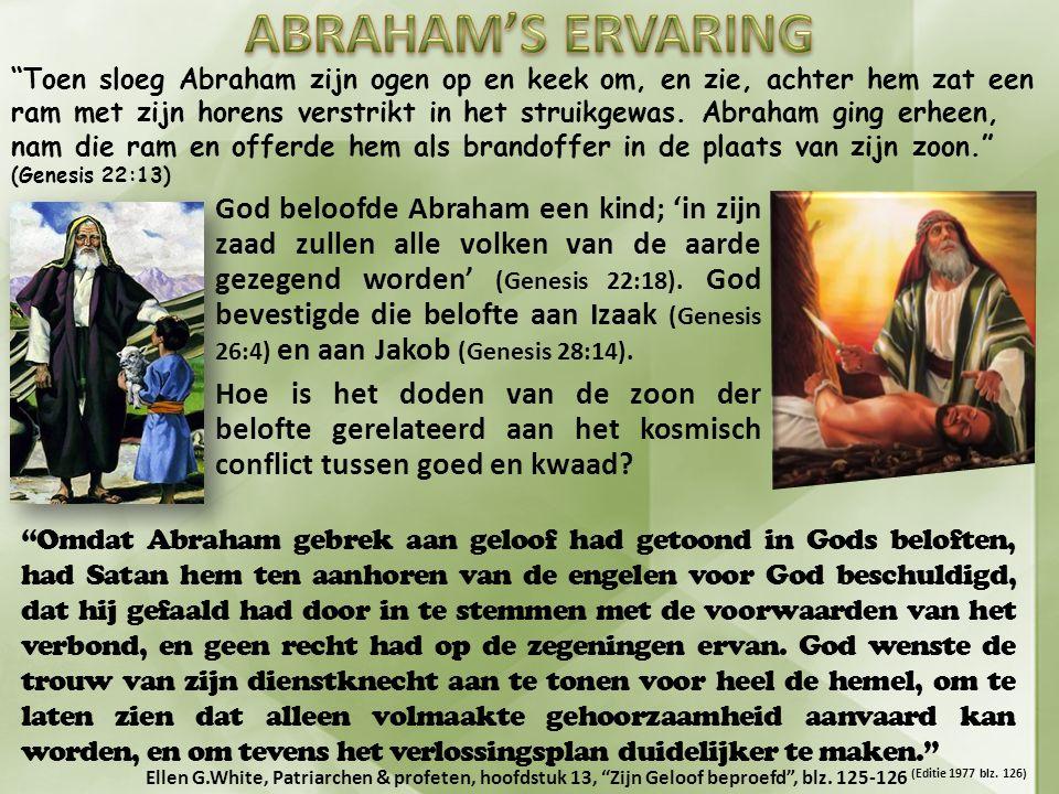 Toen sloeg Abraham zijn ogen op en keek om, en zie, achter hem zat een ram met zijn horens verstrikt in het struikgewas.