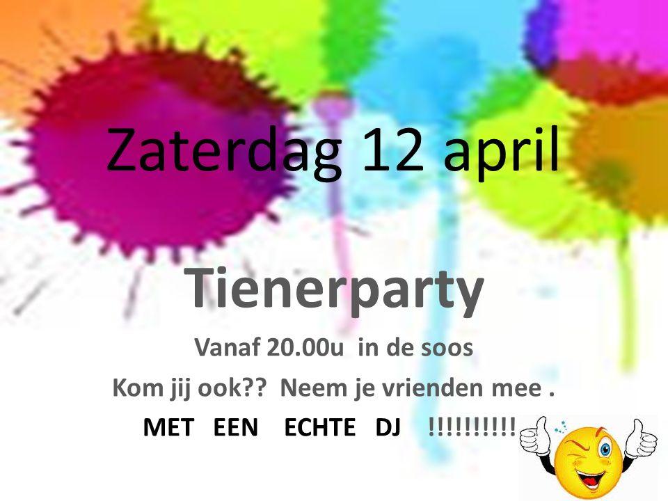 Zaterdag 12 april Tienerparty Vanaf 20.00u in de soos Kom jij ook?? Neem je vrienden mee. MET EEN ECHTE DJ !!!!!!!!!!!