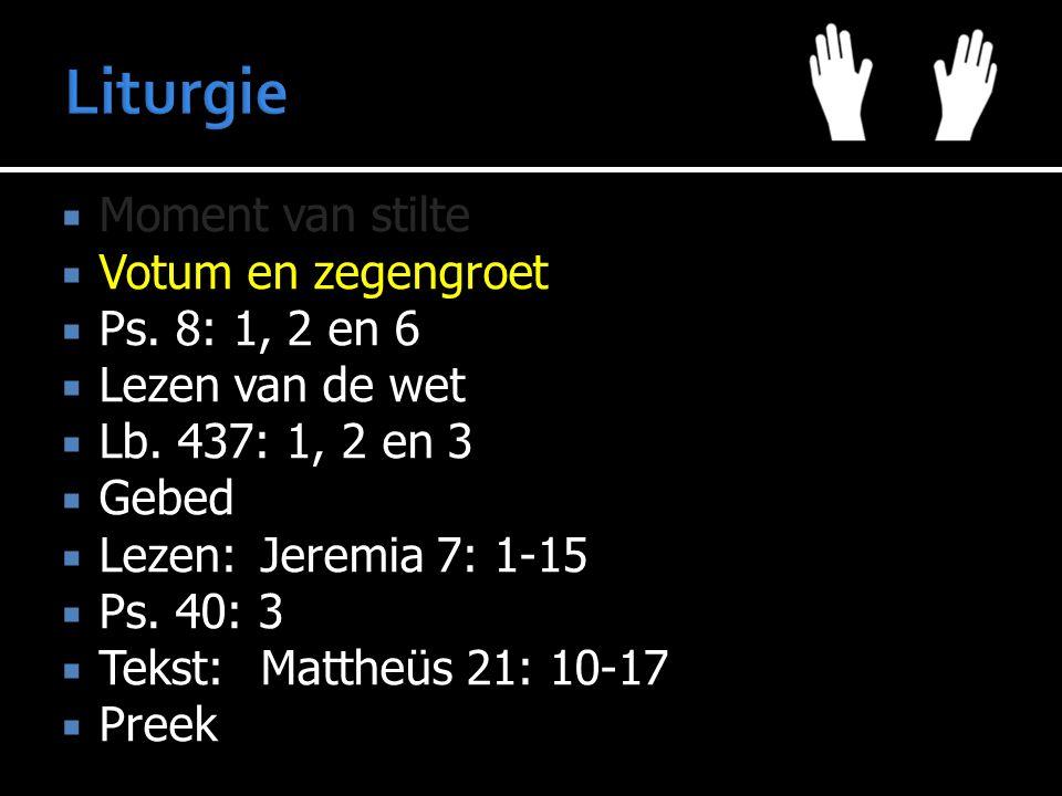  Moment van stilte  Votum en zegengroet  Ps. 8: 1, 2 en 6  Lezen van de wet  Lb.