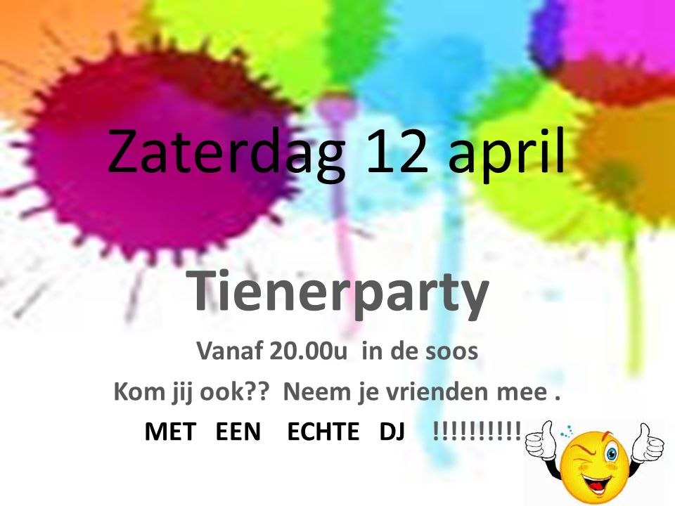 Zaterdag 12 april Tienerparty Vanaf 20.00u in de soos Kom jij ook?.
