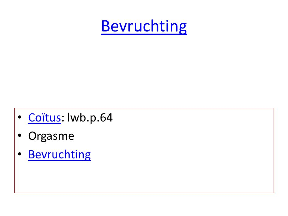 Bevruchting Coïtus: lwb.p.64 Coïtus Orgasme Bevruchting