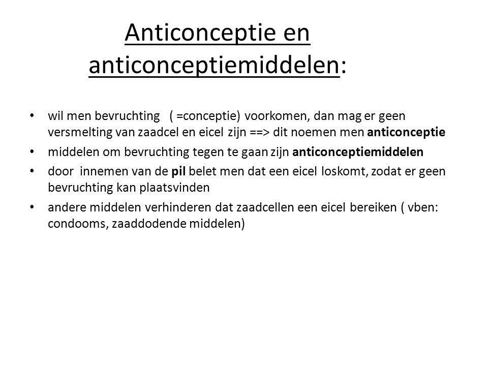 Anticonceptie en anticonceptiemiddelen: wil men bevruchting ( =conceptie) voorkomen, dan mag er geen versmelting van zaadcel en eicel zijn ==> dit noe