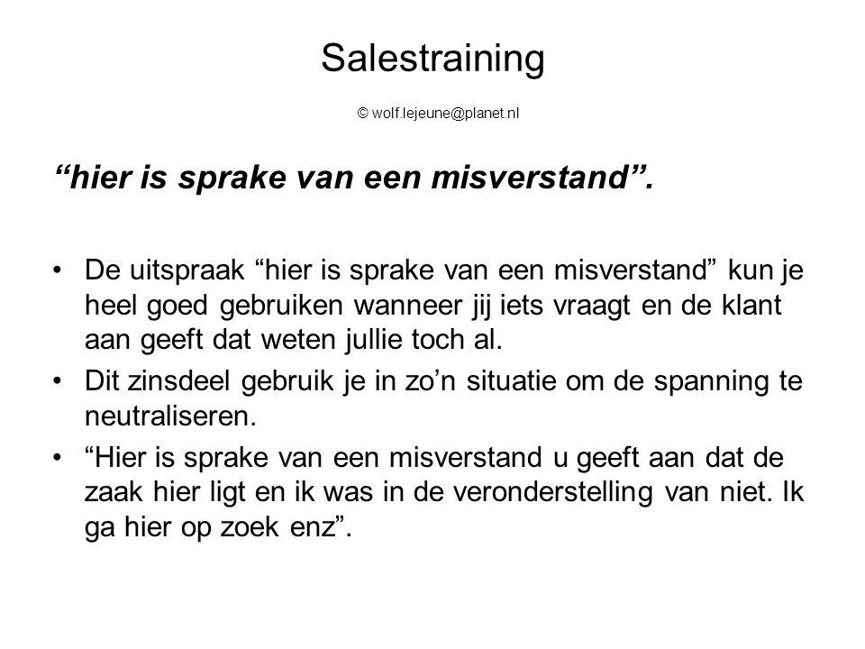 """Salestraining © wolf.lejeune@planet.nl """"hier is sprake van een misverstand"""". De uitspraak """"hier is sprake van een misverstand"""" kun je heel goed gebrui"""