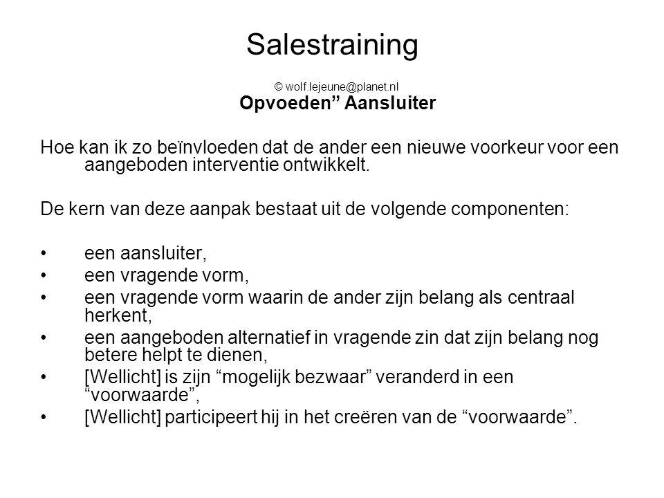 """Salestraining © wolf.lejeune@planet.nl Opvoeden"""" Aansluiter Hoe kan ik zo beïnvloeden dat de ander een nieuwe voorkeur voor een aangeboden interventie"""