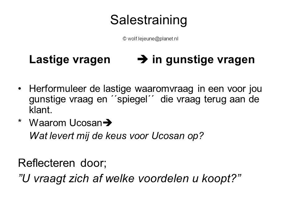 Salestraining © wolf.lejeune@planet.nl Lastige vragen  in gunstige vragen Herformuleer de lastige waaromvraag in een voor jou gunstige vraag en ´´spi