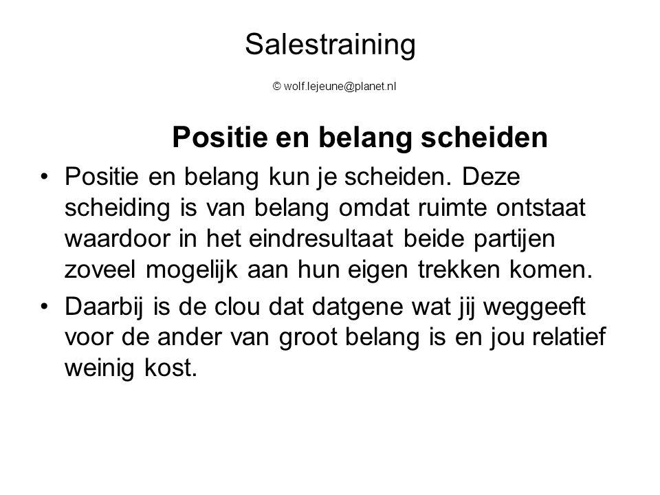 Salestraining © wolf.lejeune@planet.nl Positie en belang scheiden Positie en belang kun je scheiden. Deze scheiding is van belang omdat ruimte ontstaa