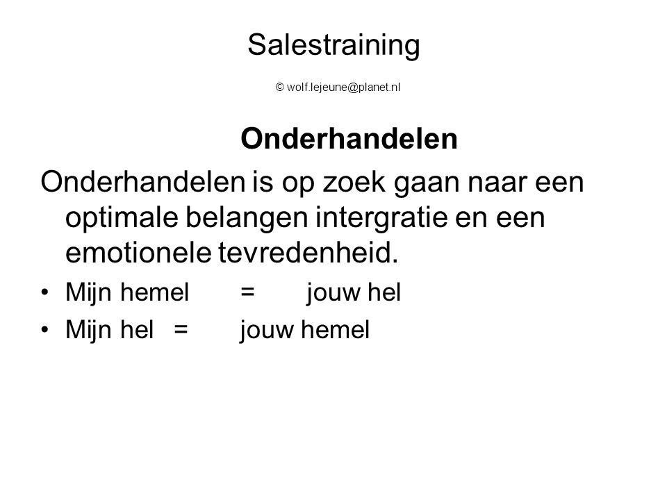 Salestraining © wolf.lejeune@planet.nl Onderhandelen Onderhandelen is op zoek gaan naar een optimale belangen intergratie en een emotionele tevredenhe