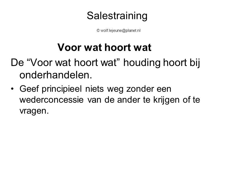 """Salestraining © wolf.lejeune@planet.nl Voor wat hoort wat De """"Voor wat hoort wat"""" houding hoort bij onderhandelen. Geef principieel niets weg zonder e"""
