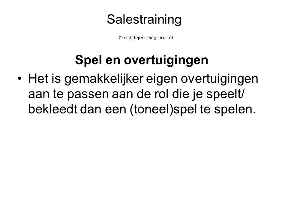 Salestraining © wolf.lejeune@planet.nl Spel en overtuigingen Het is gemakkelijker eigen overtuigingen aan te passen aan de rol die je speelt/ bekleedt