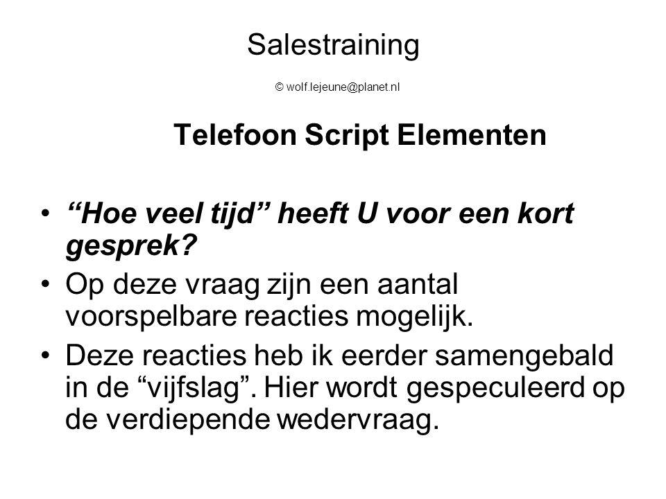 """Salestraining © wolf.lejeune@planet.nl Telefoon Script Elementen """"Hoe veel tijd"""" heeft U voor een kort gesprek? Op deze vraag zijn een aantal voorspel"""
