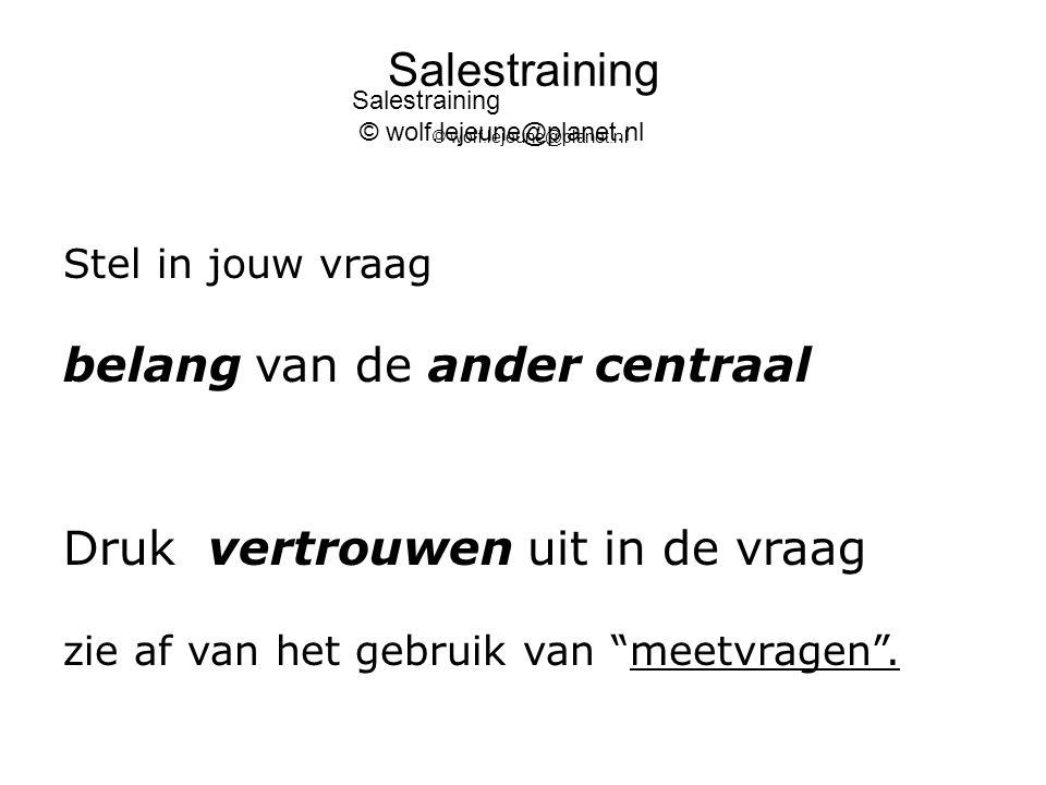 Salestraining © wolf.lejeune@planet.nl Verhoudingen lichaamstaal intonatie en inhoud De verhoudingen lichaamstaal, inhoud en intonatie zijn als volgt; Lichaamstaal 55% Intonatie38% Inhoud 7%