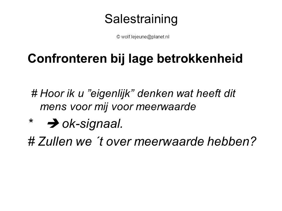 """Salestraining © wolf.lejeune@planet.nl Confronteren bij lage betrokkenheid #Hoor ik u """"eigenlijk"""" denken wat heeft dit mens voor mij voor meerwaarde *"""