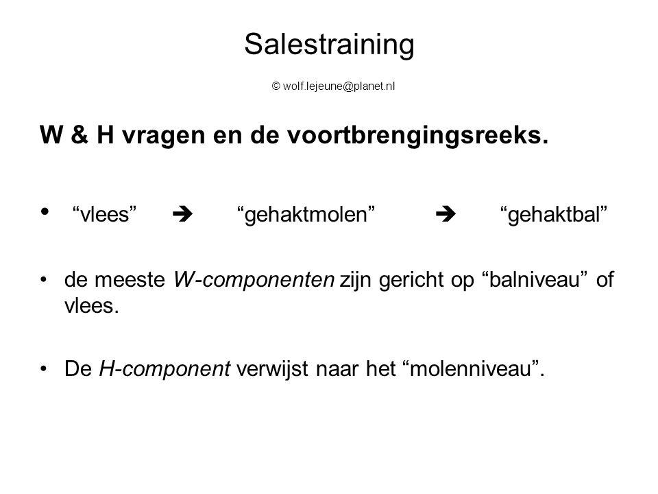 Salestraining © wolf.lejeune@planet.nl Herformuleren Vaak neemt de acceptatie toe wanneer je de stelling herformuleert van een positie naar een groter belang, bijvoorbeeld; van overwerk naar continuïteit van de afdeling borgen.
