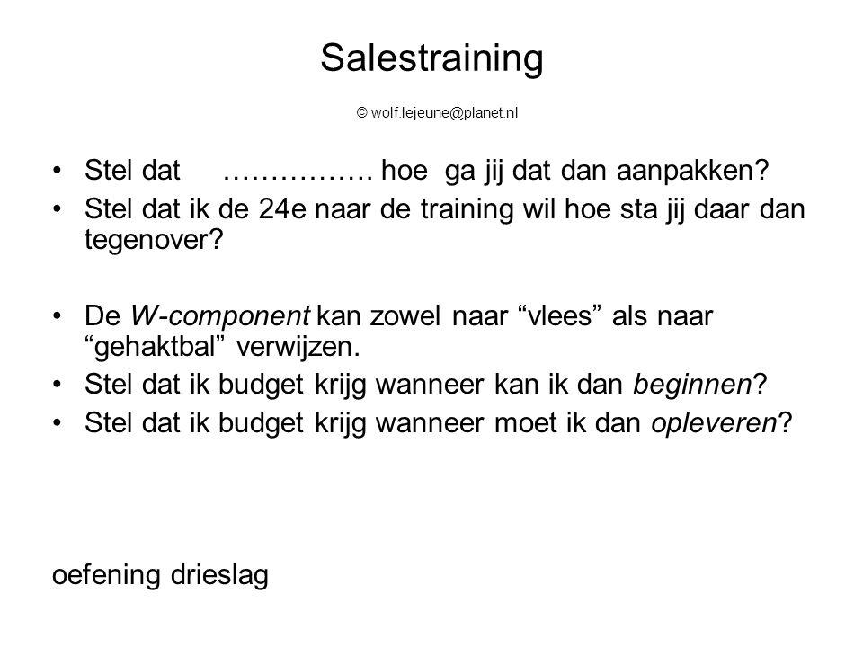 Salestraining © wolf.lejeune@planet.nl Samenvattend Gebruik eerst sturende thema stellende open vragen  reactie  gebruik deze reactie om een verdiepende openvraag te stellen  Leen woorden gebruik deze woordleningen als onderdeel van een nieuwe sturende vraag.