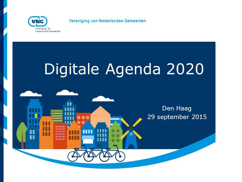Vereniging van Nederlandse Gemeenten Vereniging van Nederlandse Gemeenten Digitale Agenda 2020 Den Haag 29 september 2015