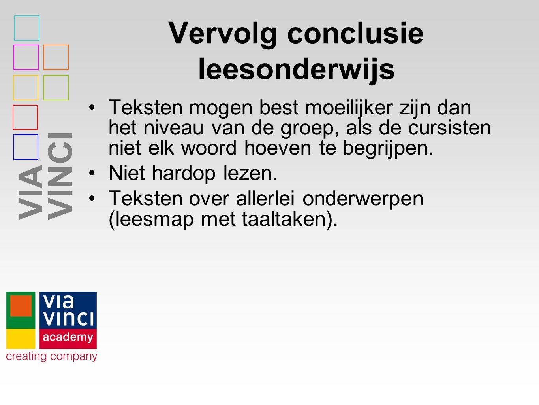 VIAVINCI Vervolg conclusie leesonderwijs Teksten mogen best moeilijker zijn dan het niveau van de groep, als de cursisten niet elk woord hoeven te begrijpen.
