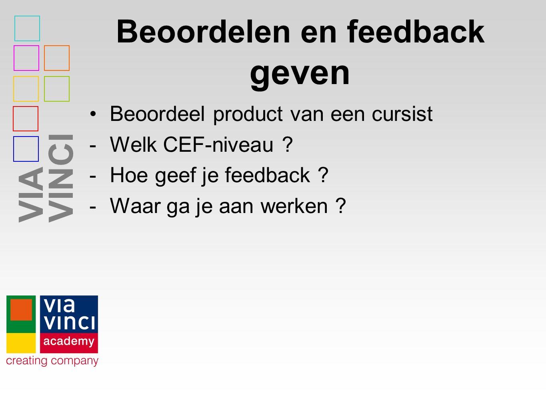 VIAVINCI Beoordelen en feedback geven Beoordeel product van een cursist -Welk CEF-niveau .