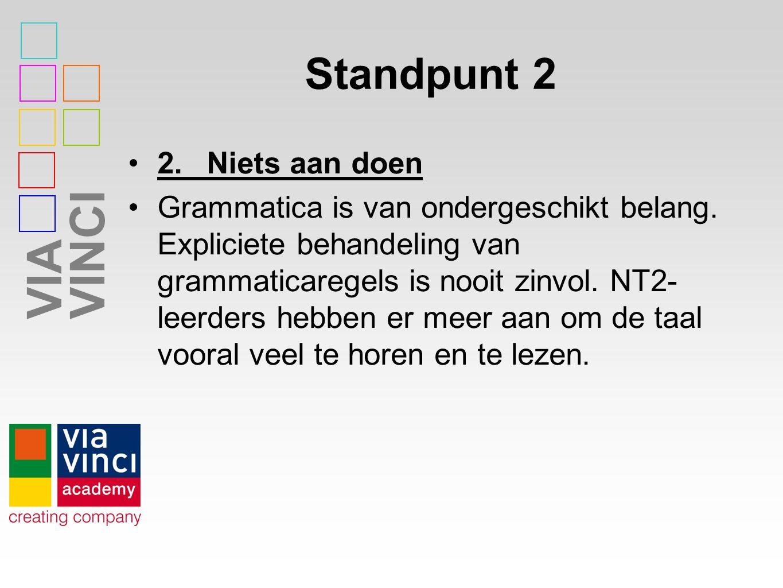 VIAVINCI Standpunt 2 2.Niets aan doen Grammatica is van ondergeschikt belang.