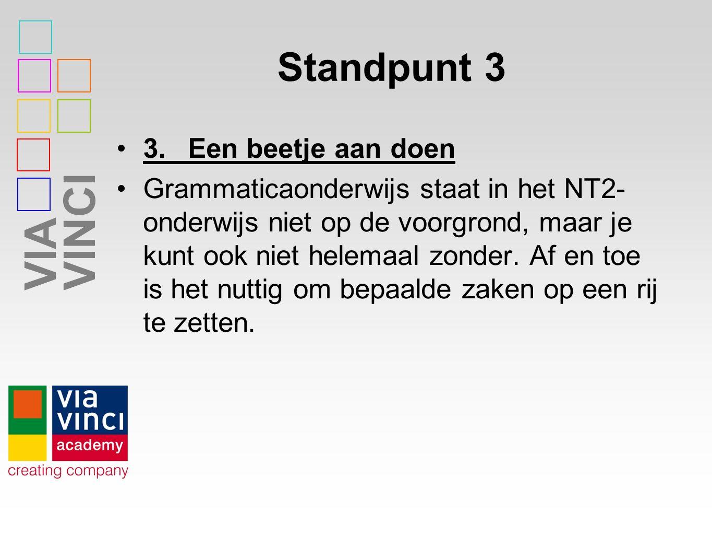 VIAVINCI Standpunt 3 3.Een beetje aan doen Grammaticaonderwijs staat in het NT2- onderwijs niet op de voorgrond, maar je kunt ook niet helemaal zonder.