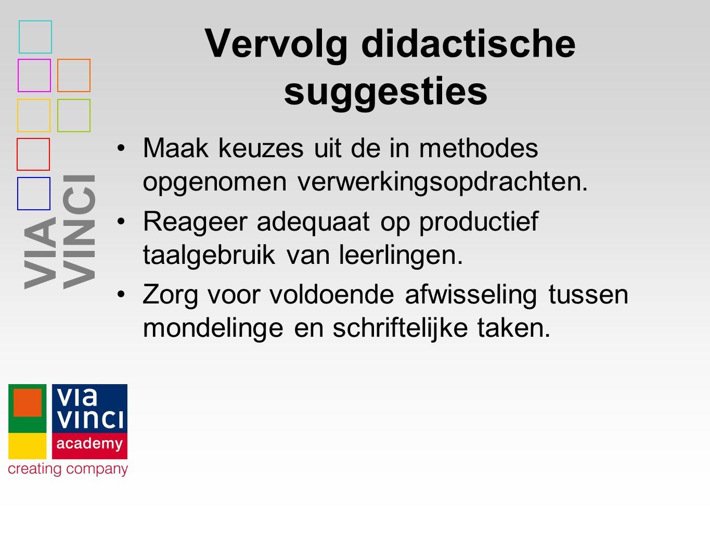 VIAVINCI Vervolg didactische suggesties Maak keuzes uit de in methodes opgenomen verwerkingsopdrachten.