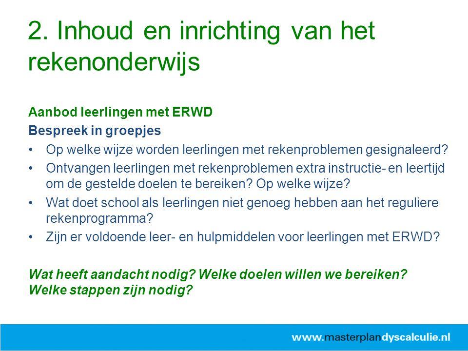 Aanbod leerlingen met ERWD Bespreek in groepjes Op welke wijze worden leerlingen met rekenproblemen gesignaleerd.