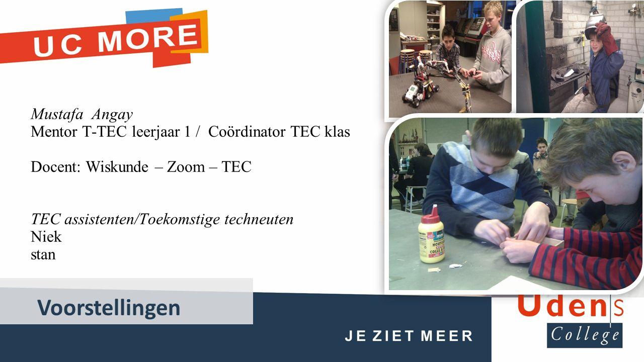 Voorstellingen Mustafa Angay Mentor T-TEC leerjaar 1 / Coördinator TEC klas Docent: Wiskunde – Zoom – TEC TEC assistenten/Toekomstige techneuten Niek stan