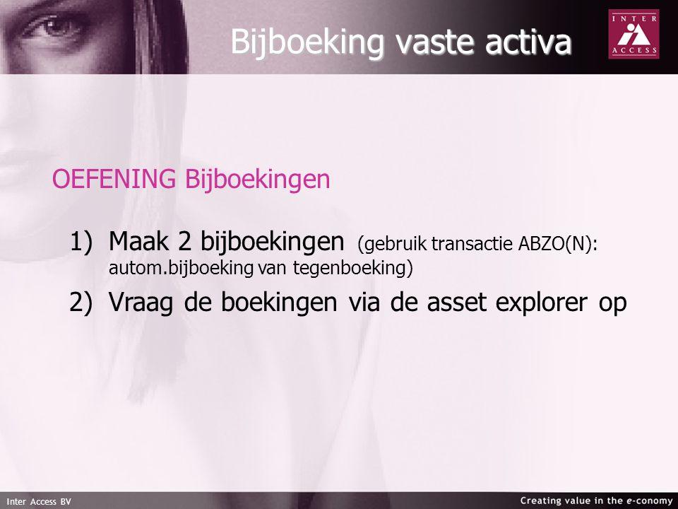 Inter Access BV Bijboeking vaste activa OEFENING Bijboekingen 1) 1)Maak 2 bijboekingen (gebruik transactie ABZO(N): autom.bijboeking van tegenboeking) 2) 2)Vraag de boekingen via de asset explorer op