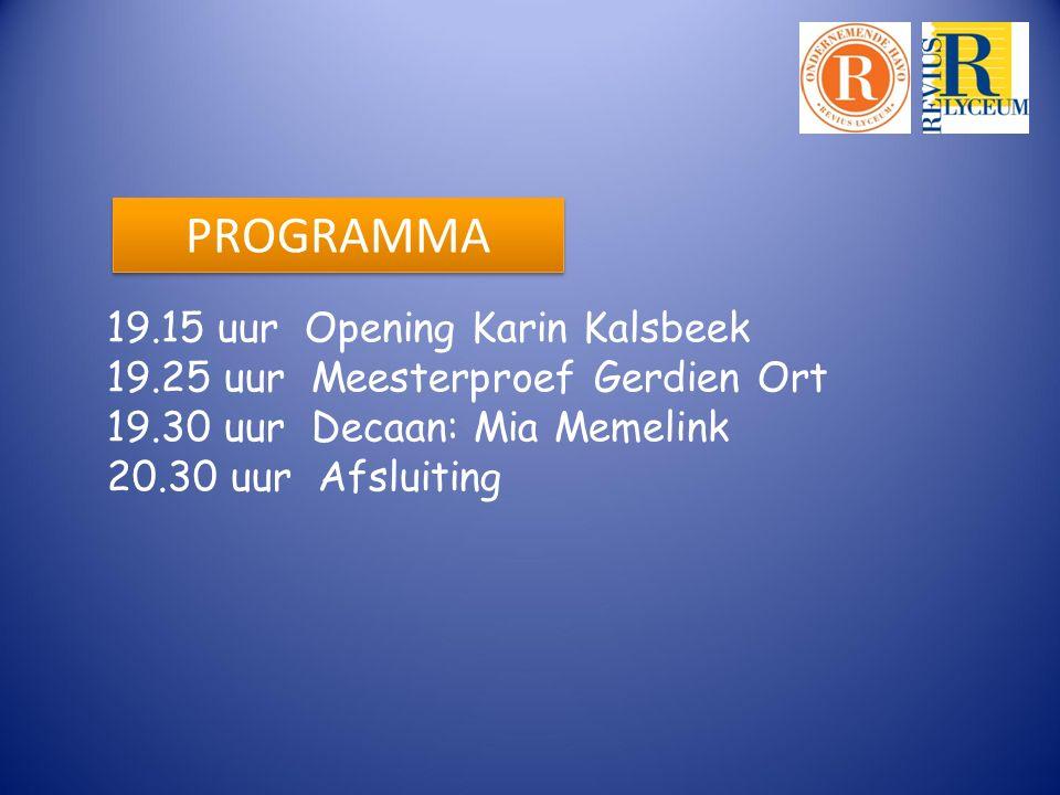 PROGRAMMA 19.15 uur Opening Karin Kalsbeek 19.25 uur Meesterproef Gerdien Ort 19.30 uur Decaan: Mia Memelink 20.30 uur Afsluiting