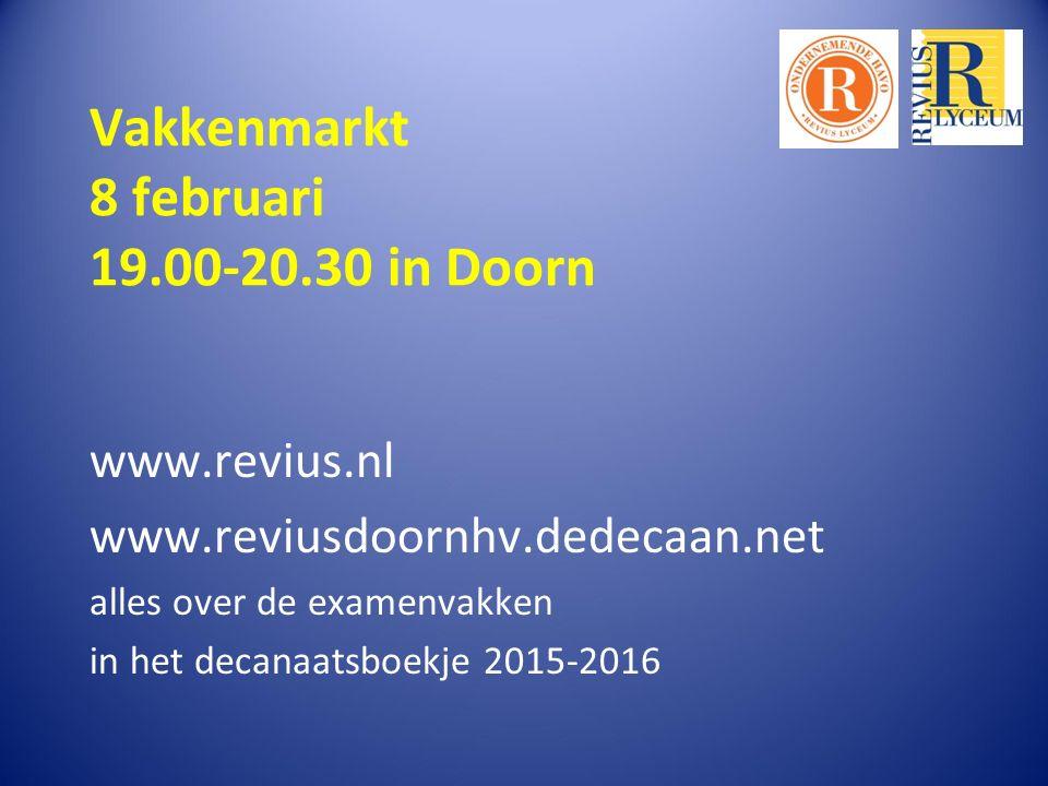 Vakkenmarkt 8 februari 19.00-20.30 in Doorn www.revius.nl www.reviusdoornhv.dedecaan.net alles over de examenvakken in het decanaatsboekje 2015-2016