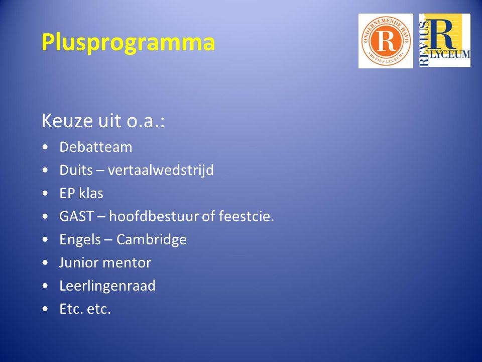 Plusprogramma Keuze uit o.a.: Debatteam Duits – vertaalwedstrijd EP klas GAST – hoofdbestuur of feestcie.