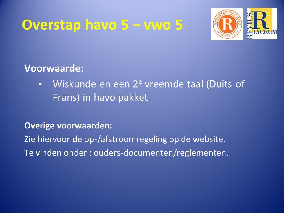 Overstap havo 5 – vwo 5 Voorwaarde:  Wiskunde en een 2 e vreemde taal (Duits of Frans) in havo pakket.