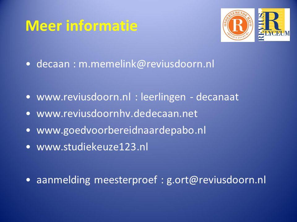 Meer informatie decaan : m.memelink@reviusdoorn.nl www.reviusdoorn.nl : leerlingen - decanaat www.reviusdoornhv.dedecaan.net www.goedvoorbereidnaardepabo.nl www.studiekeuze123.nl aanmelding meesterproef : g.ort@reviusdoorn.nl