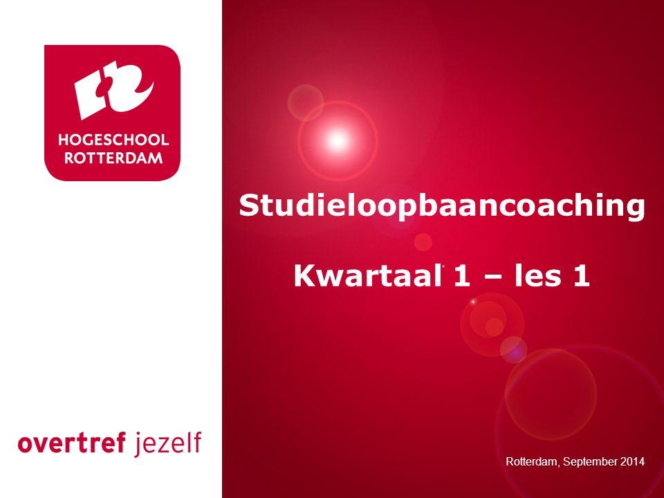 Presentatie titel Rotterdam, 00 januari 2007 Studieloopbaancoaching Kwartaal 1 – les 1 Rotterdam, September 2014