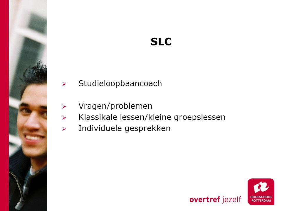 SLC  Studieloopbaancoach  Vragen/problemen  Klassikale lessen/kleine groepslessen  Individuele gesprekken