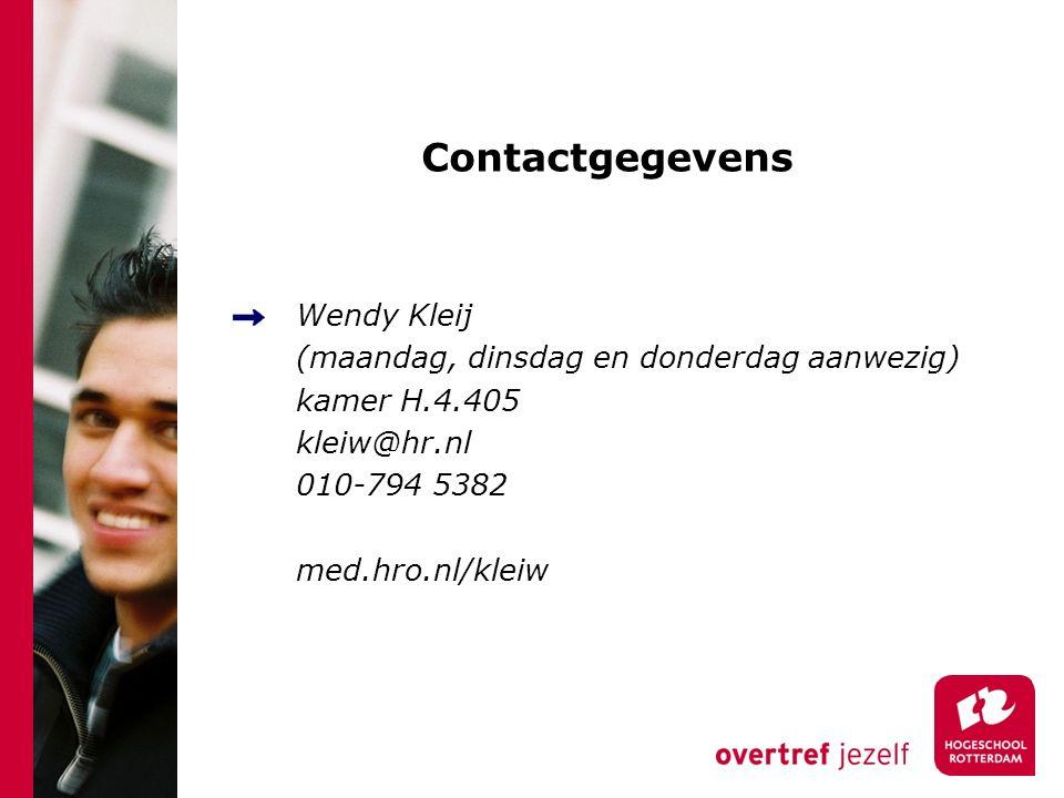 Contactgegevens Wendy Kleij (maandag, dinsdag en donderdag aanwezig) kamer H.4.405 kleiw@hr.nl 010-794 5382 med.hro.nl/kleiw