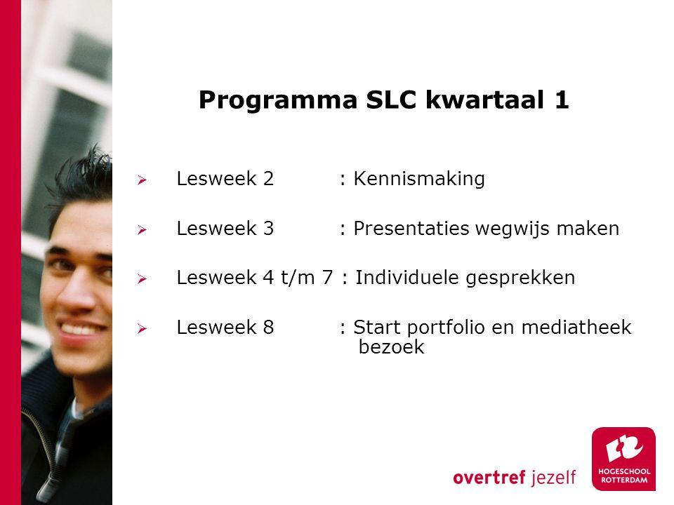 Programma SLC kwartaal 1  Lesweek 2 : Kennismaking  Lesweek 3 : Presentaties wegwijs maken  Lesweek 4 t/m 7 : Individuele gesprekken  Lesweek 8 : Start portfolio en mediatheek bezoek