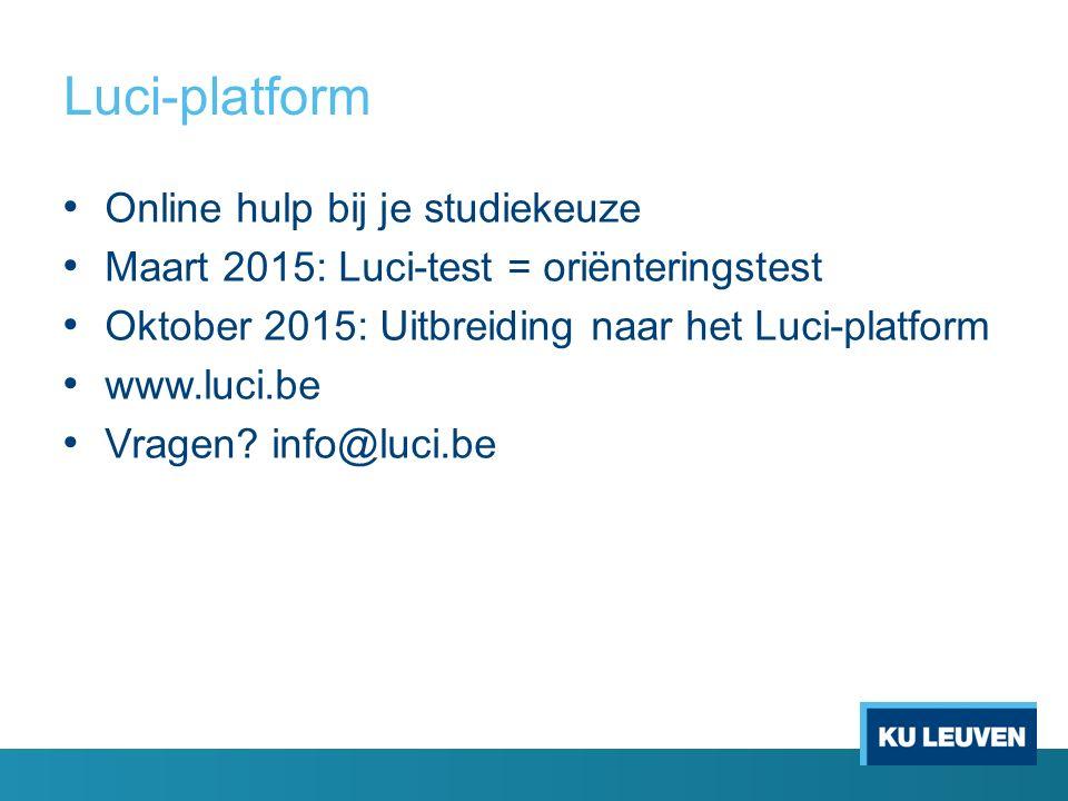 Online hulp bij je studiekeuze Maart 2015: Luci-test = oriënteringstest Oktober 2015: Uitbreiding naar het Luci-platform www.luci.be Vragen.