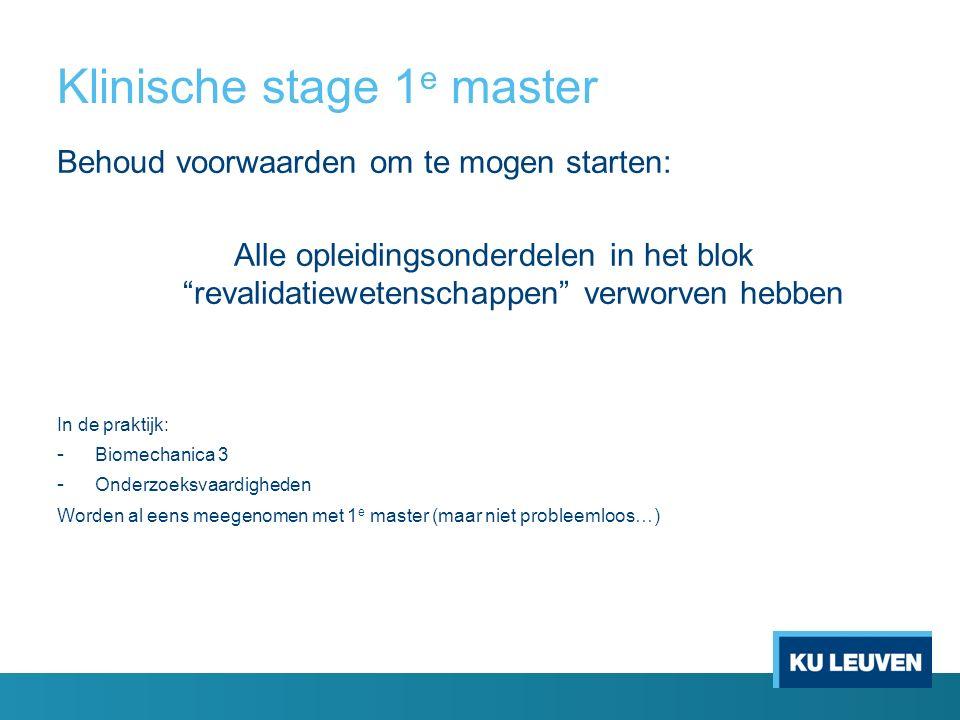 """Klinische stage 1 e master Behoud voorwaarden om te mogen starten: Alle opleidingsonderdelen in het blok """"revalidatiewetenschappen"""" verworven hebben I"""