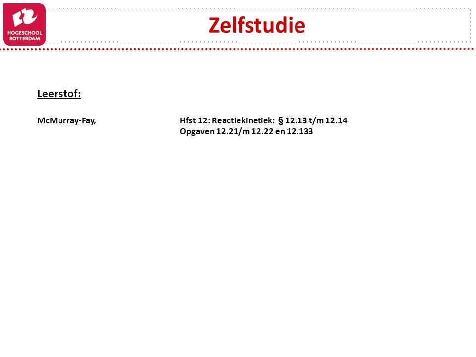 Zelfstudie Leerstof: McMurray-Fay, Hfst 12: Reactiekinetiek: § 12.13 t/m 12.14 Opgaven 12.21/m 12.22 en 12.133