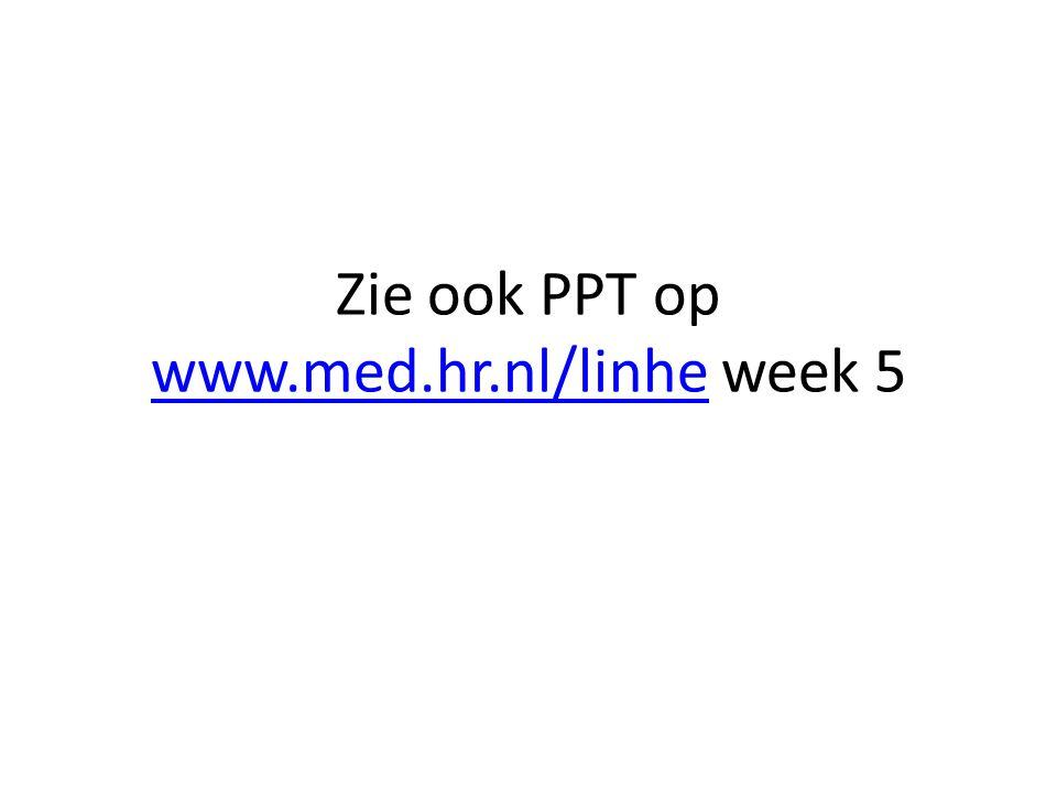 Zie ook PPT op www.med.hr.nl/linhe week 5 www.med.hr.nl/linhe