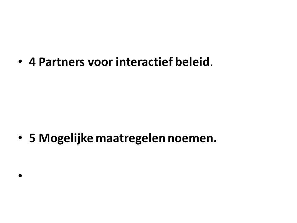 4 Partners voor interactief beleid. 5 Mogelijke maatregelen noemen.